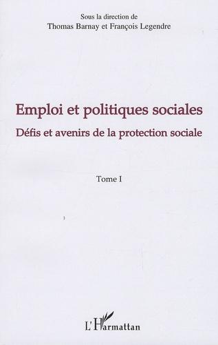 Thomas Barnay et François Legendre - Emploi et politiques sociales - Tome 1, Défis et avenirs de la protection sociale.