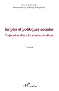 Thomas Barnay et François Legendre - Emploi et politiques sociales - Tome 2, Trajectoires d'emploi et rémunérations.