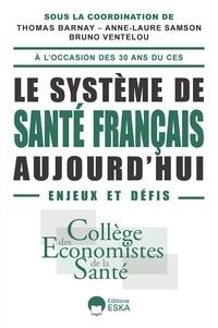 Thomas Barnay et Anne-Laure Samson - Le système de santé français : aujourd'hui enjeux et défis.