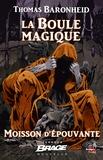 Thomas Baronheid - La boule magique - Moisson d'épouvante, T2.