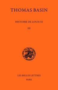 Thomas Basin - Histoire de Louis Xi - Tome III.