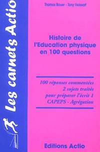 Thomas Bauer et Tony Froissart - Histoire de l'éducation physique en 100 questions.