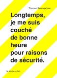 Thomas Baumgartner - Longtemps je me suis couché de bonne heure pour raisons de sécurité.