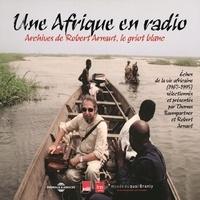 Thomas Baumgartner et Robert Arnaut - Une Afrique en radio, échos de la vie africaine (1967-1995).
