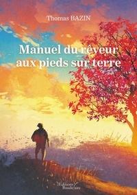 Kindle télécharger des livres de l'ordinateur Manuel du rêveur aux pieds sur terre par Thomas Bazin 9791020326720  (French Edition)