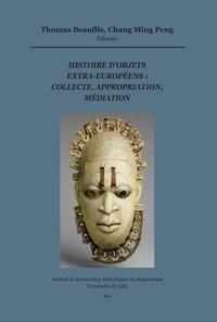 Thomas Beaufils et Chang Ming Peng - Histoire d'objets extra-européens : collecte, appropriation, médiation.