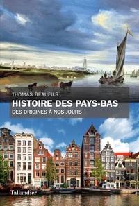 Thomas Beaufils - Histoire des Pays-Bas - Des origines à nos jours.