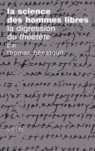 Thomas Bénatouïl - La science des hommes libres - La digression du Théétète de Platon.