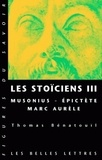 Thomas Bénatouïl - Les stoïciens - Tome 3, Musonius, Epictète, Marc Aurèle.