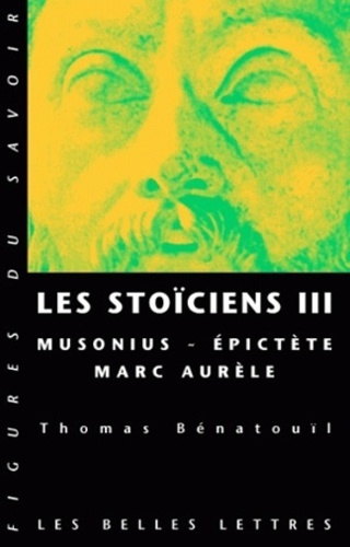 Les stoïciens. Tome 3, Musonius, Epictète, Marc Aurèle