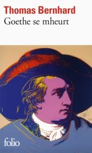 Thomas Bernhard - Goethe se mheurt.