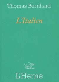 Thomas Bernhard - L'Italien - Suivi de A la lisière des arbres et de Kulterer.
