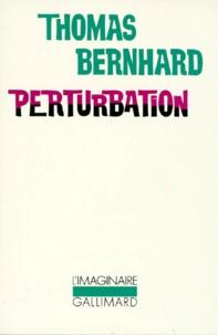 Thomas Bernhard - Perturbation.