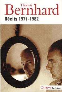 Thomas Bernhard - Récits, 1971-1982.