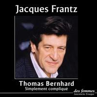 Thomas Bernhard et Jacques Frantz - Simplement compliqué.