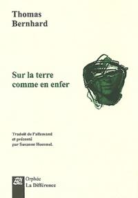 Thomas Bernhard - Sur la terre comme en enfer.