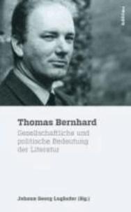 Thomas Bernhard - Gesellschaftliche und politische Bedeutung der Literatur.