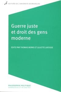Thomas Berns et Juliette Lafosse - Guerre juste et droit des gens moderne.