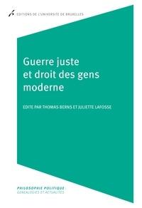 Thomas Berns et Juliette Lafosse - Guerre juste et droit des gens moderne - Philosophie politique.