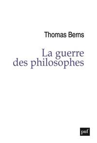 Thomas Berns - La guerre des philosophes.