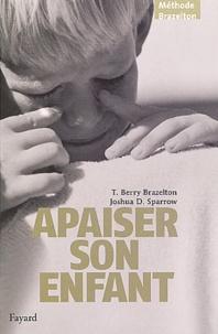 Thomas Berry Brazelton et Joshua D. Sparrow - Apaiser son enfant.