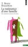 Thomas Berry Brazelton - La naissance d'une famille - Ou comment se tissent les liens.