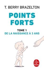 Thomas Berry Brazelton - Points forts - Les moments essentiels du développement de votre enfant.