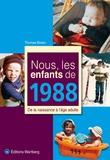 Thomas Bizien - Nous les enfants de 1988 - De la naissance à l'âge adulte.