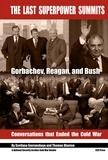 Thomas Blanton et Svetlana Savranskaya - The Last Superpower Summits - Gorbachev, Reagan and Bush. Conversations that Ended the Cold War.