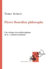 Thomas Bolmain - Pierre Bourdieu Philosophe - Une critique socio-philosophique de la « condition étudiante ».