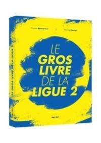 Thomas Bonnavent et Maxime Mianat - Le gros livre de la ligue 2.