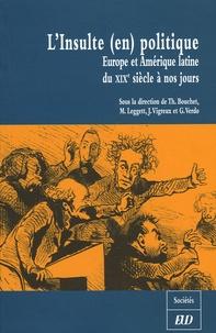 Thomas Bouchet et Matthew Leggett - L'Insulte (en) politique - Europe et Amérique latine du XIXe siècle à nos jours.