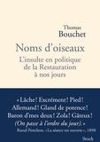 Thomas Bouchet - Noms d'oiseaux - L'insulte en politique de la Restauration à nos jours.