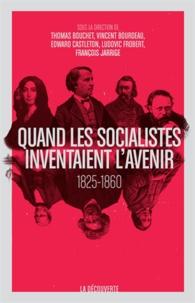 Thomas Bouchet - Quand les socialistes inventaient l'avenir - Presse, théories et expériences, 1825-1860.