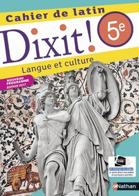 Thomas Bouhours et Arnaud Laimé - Cahier de latin 5e Dixit ! - Langue et culture.