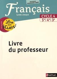 Francais Cycle 4 5e 4e 3e Lire Aux Eclats Livre Unique Livre Du Professeur Grand Format