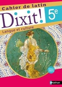 Thomas Bouhours et Arnaud Laimé - Latin 5e Dixit ! Langue et culture - Cahier de latin.