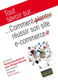 Thomas Bourghelle et Jean-Philippe Wozniak - Comment réussir son site e-commerce.
