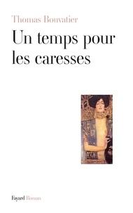 Thomas Bouvatier - Un temps pour les caresses.