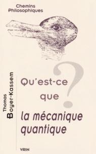 Qu'est-ce que la mécanique quantique ? - Thomas Boyer-Kassem |