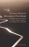 Thomas Brisson - Décentrer l'Occident - Les intellectuels postcoloniaux chinois, arabes et indiens et la critique de la modernité.