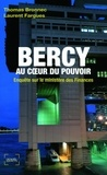 Thomas Bronnec et Laurent Fargues - Bercy au coeur du pouvoir - Enquête sur le ministère des Finances.