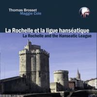 Thomas Brosset - La Rochelle. Sur les traces de la ligue hanséatique.