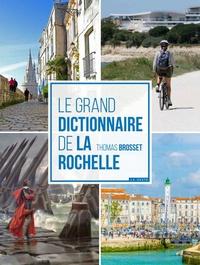 Thomas Brosset - Le grand dictionnaire de La Rochelle.