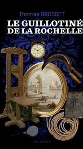 Thomas Brosset - Le guillotiné de La Rochelle.