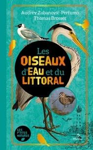 Thomas Brosset et Audrey Zubanovic-Perfumo - Les oiseaux d'eau et du littoral.