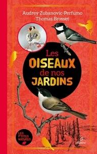 Thomas Brosset et Audrey Zubanovic-Perfumo - Les oiseaux de nos jardins.