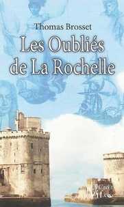 Thomas Brosset - Les oubliés de la Rochelle.