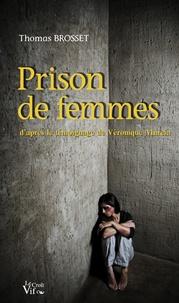 Thomas Brosset - Prison de femmes - D'après le témoignage de Véronique Murcia.