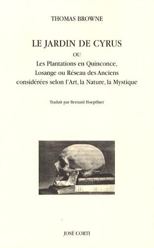 Thomas Browne - Le Jardin de Cyrus - Ou Les Plantations en Quinconce, Losange ou Réseau des Anciens considérées selon l'Art, la Nature, la Mystique.
